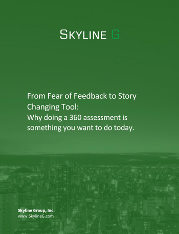 From Fear of Feedback to Story Changing Tool: Why doing a 360 assessment is something you want to do today.