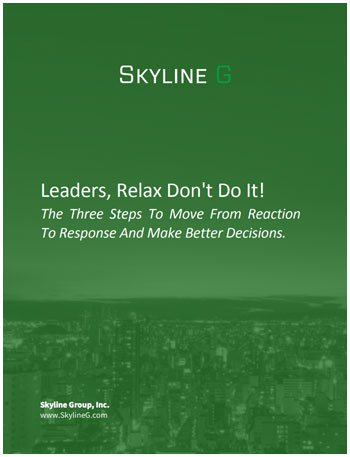 Leaders, Relax Don't Do It! The Three Steps To Move From Reaction To Response And Make Better Decisions.